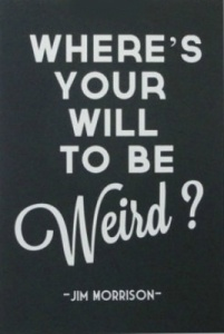 Will To Be Weird!